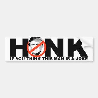 Anti-Trump - Honk if you think this man is a joke  Bumper Sticker