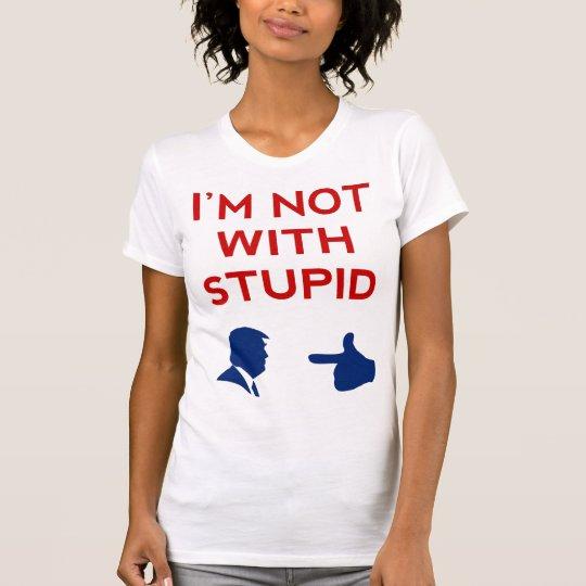 Anti Trump I'm Not With Stupid T-Shirt