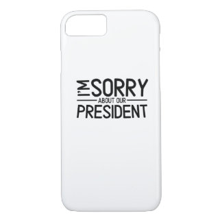 Anti-Trump I'm Sorry About Our President iPhone 8/7 Case