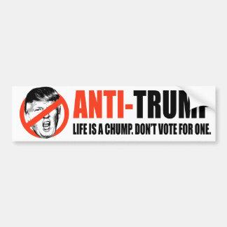 ANTI-TRUMP - Life is a Chump Don't vote for one -. Bumper Sticker