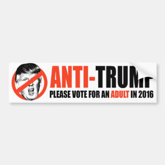 ANTI-TRUMP - Please vote for an Adult - Bumper Sticker