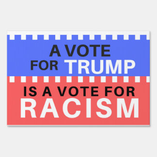 Anti Trump Yard Sign A Vote For Trump Is... Racism