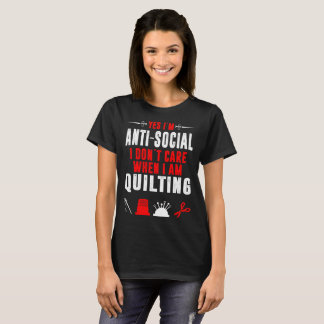 Antisocial I Dont Care When I Am Quilting Tshirt