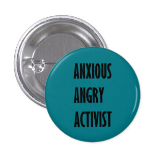Anxious Angry Activist Button