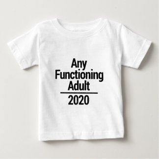 Any Functioning Adult 2020 Baby T-Shirt