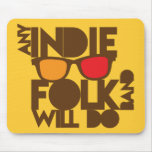 ANY indie folk band will do! Mouse Pad