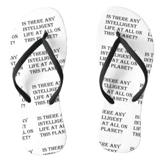 Any Intelligent Life at all? Flip Flops