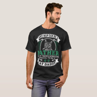 Any Man Can Be A  Father But It Takes Someone T-Shirt
