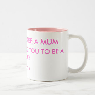 ANY ONE CAN BE A MUM , IT TAKES SOME LIKE YOU T... Two-Tone COFFEE MUG