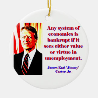 Any System Of Economics - Jimmy Carter Round Ceramic Ornament
