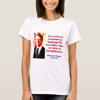 Any System Of Economics - Jimmy Carter T-Shirt