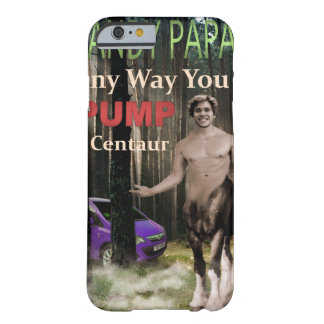 Any Way You Pump A Centaur Barely There iPhone 6 Case