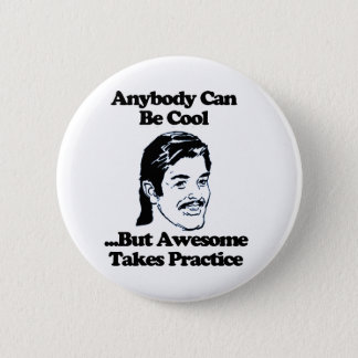 Anybody can be cool but awesome takes practice 2 inch round button