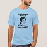 Anybody can be cool but awesome takes practice T-Shirt