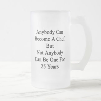 Anybody Can Become A Chef But Not Anybody Can Be O Frosted Glass Beer Mug