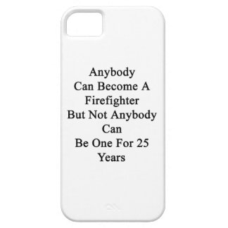 Anybody Can Become A Firefighter But Not Anybody C iPhone 5 Case