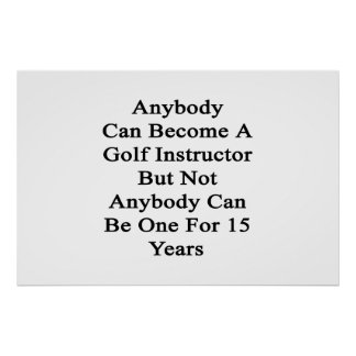 Anybody Can Become A Golf Instructor But Not Anybo Poster