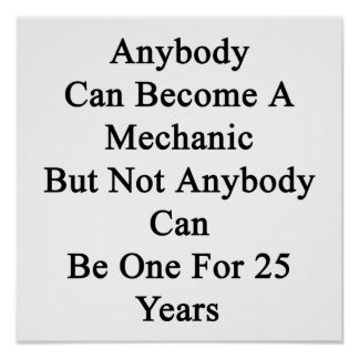 Anybody Can Become A Mechanic But Not Anybody Can Poster