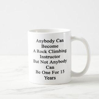 Anybody Can Become A Rock Climbing Instructor But Coffee Mug