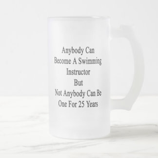 Anybody Can Become A Swimming Instructor But Not A Frosted Glass Beer Mug