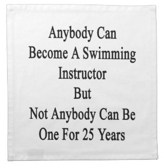 Anybody Can Become A Swimming Instructor But Not A Printed Napkin