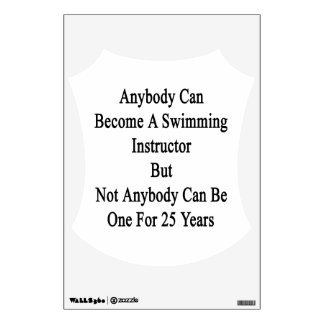 Anybody Can Become A Swimming Instructor But Not A Wall Sticker