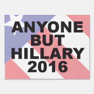 ANYONE BUT HILLARY 2016 SIGN