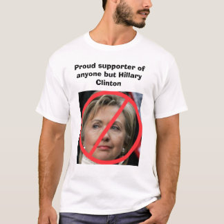 Anyone but Hillary Clinton T-Shirt