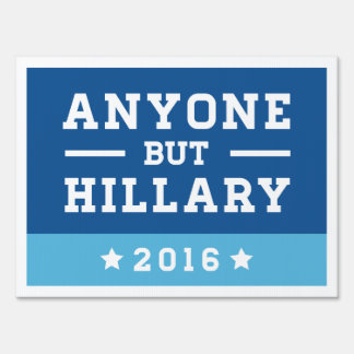 Anyone but Hillary Sign