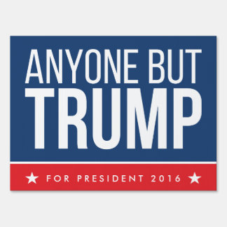 Anyone But Trump | Single Sided Sign