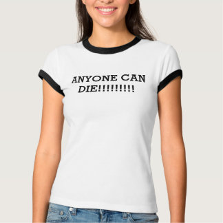 anyone can die tshirt