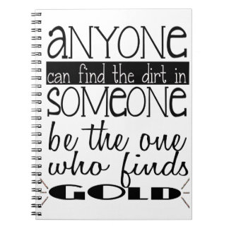 Anyone can find the dirt in someone....Gold Spiral Notebooks