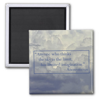 'Anyone who thinks the sky is the limit...' Quote Magnet