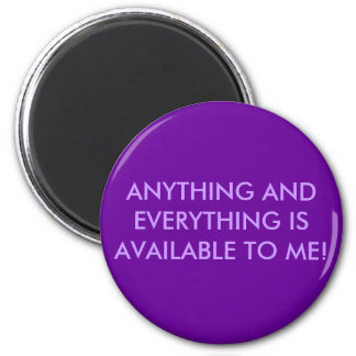 ANYTHING AND EVERYTHING IS AVAILABLE TO ME! MAGNET