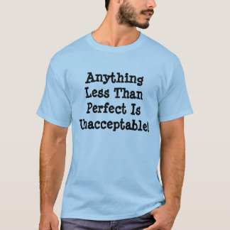 Anything Less Than Perfect Is UnacceptableT-shirt T-Shirt