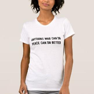 ANYTHING WAR CAN DOPEACE CAN DO BETTER T-Shirt