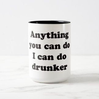 Anything you can do I can do drunker -  Mug