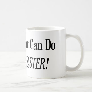 Anything You Can Do I Can Do It Faster Coffee Mug