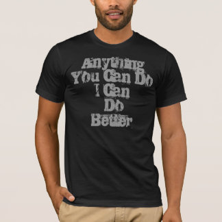Anything You Can DoI Can  Do Better T-Shirt