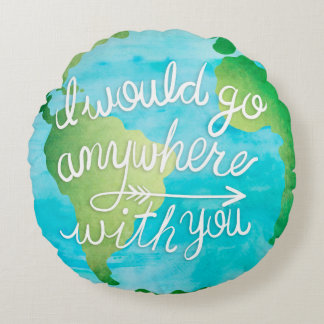 Anywhere with you World Travel Inspirational Quote Round Pillow