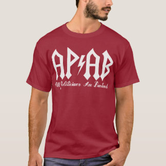 APAB [Al Politicians Are Bastards] T-Shirt
