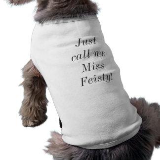 Appelez-juste moi chemise de chien de Mlle Feisty Manteaux Pour Toutous