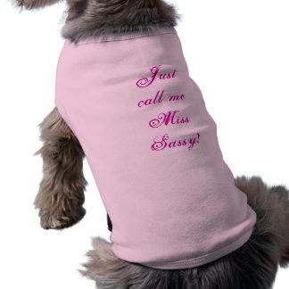 Appelez-juste moi chemise de chien de Mlle Sassy Tee-shirts Pour Chien