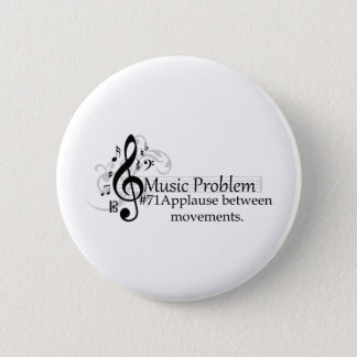 Applause between movements. 2 inch round button
