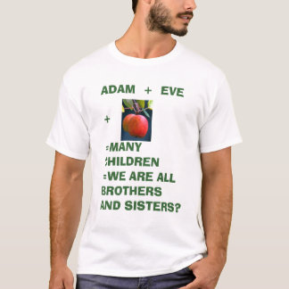 apple t shirt, ADAM  +  EVE+=MANY CHILDREN=WE A... T-Shirt