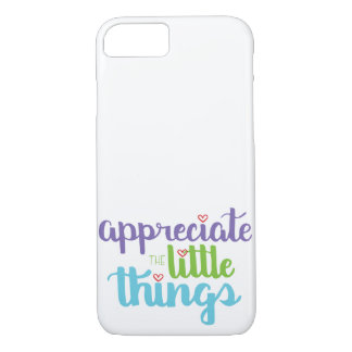 Appreciate the Little Things Phone Case