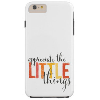 """""""appreciate the little things""""   phone case"""