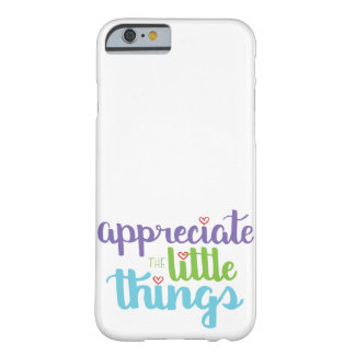 Appreciate the Little Things Phone Case Barely There iPhone 6 Case