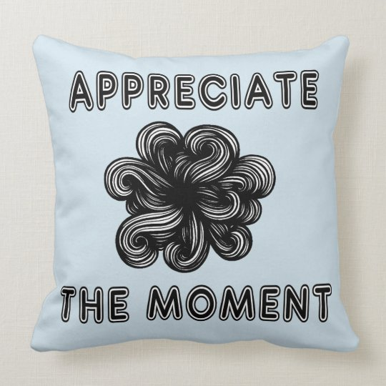 """Appreciate the Moment"" Throw Pillow 20"" x 20"""