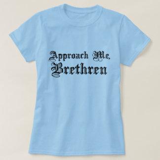 Approach Me, Brethren T-Shirt